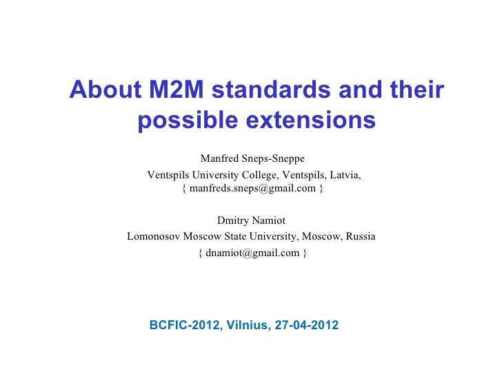 About M2M standards and their    possible extensions                  Manfred Sneps-Sneppe       Ventspils University Coll...