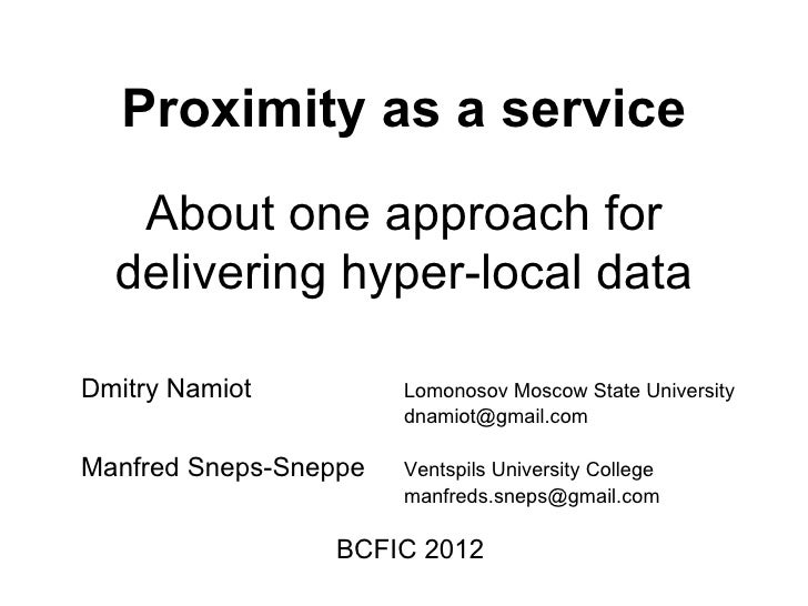 Proximity as a service   About one approach for  delivering hyper-local dataDmitry Namiot          Lomonosov Moscow State ...