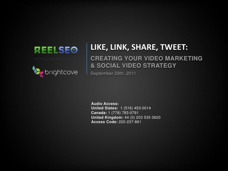 LIKE, LINK, SHARE, TWEET:CREATING YOUR VIDEO MARKETING& SOCIAL VIDEO STRATEGYSeptember 29th, 2011Audio Access:United State...