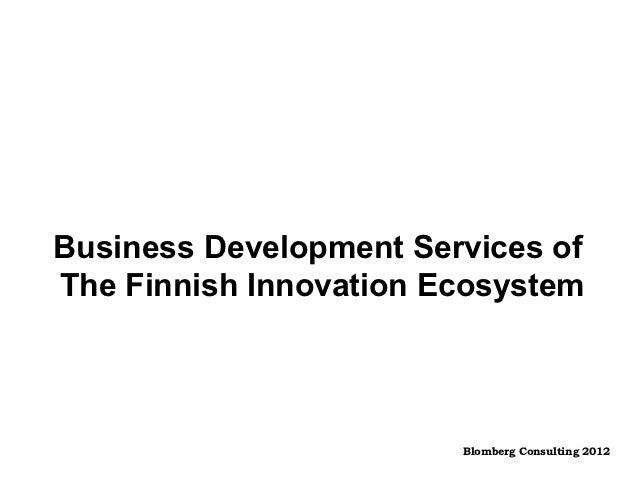 Business Development Services ofThe Finnish Innovation Ecosystem                        Blomberg Consulting 2012