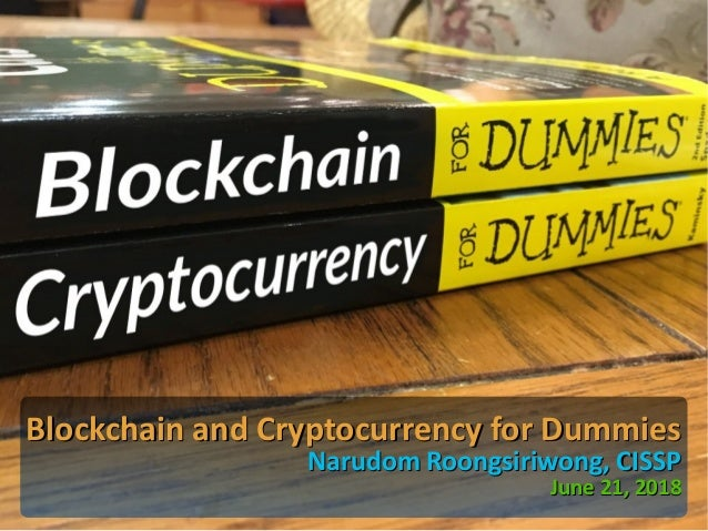 Blockchain and Cryptocurrency for DummiesBlockchain and Cryptocurrency for Dummies Narudom Roongsiriwong, CISSPNarudom Roo...