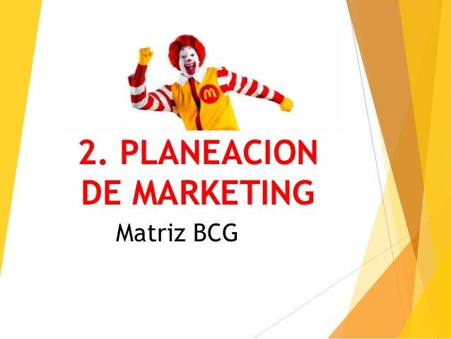 2. PLANEACION DE MARKETING Matriz BCG