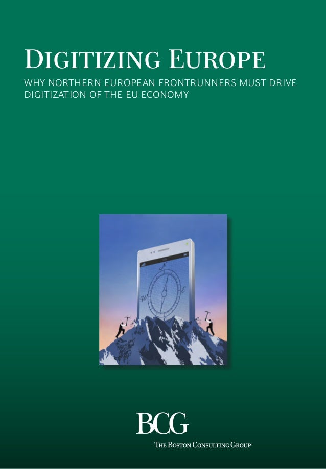 Digitizing Europe WHY NORTHERN EUROPEAN FRONTRUNNERS MUST DRIVE DIGITIZATION OF THE EU ECONOMY