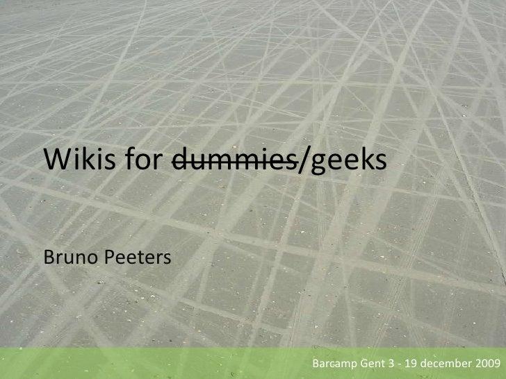 Wikis for dummies/geeks<br />Bruno Peeters<br />