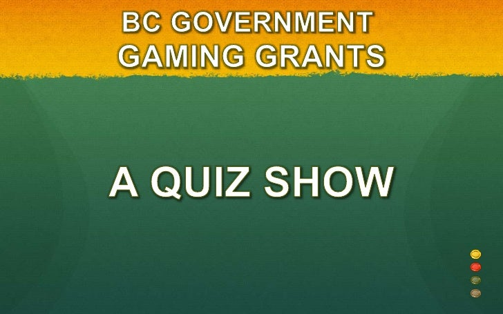 BC GOVERNMENT <br />GAMING GRANTS<br />A QUIZ SHOW<br />