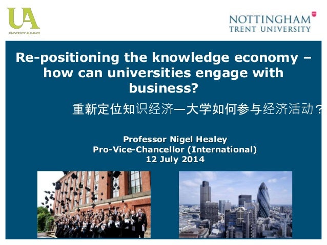 Re-positioning the knowledge economy – how can universities engage with business? Professor Nigel Healey Pro-Vice-Chancell...
