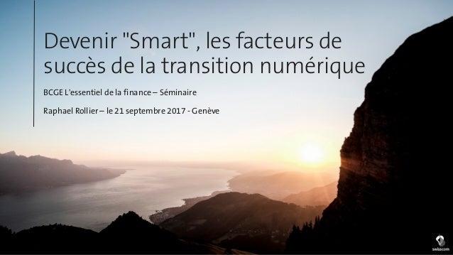 """Devenir """"Smart"""", les facteurs de succès de la transition numérique BCGE L'essentiel de la finance – Séminaire Raphael Roll..."""