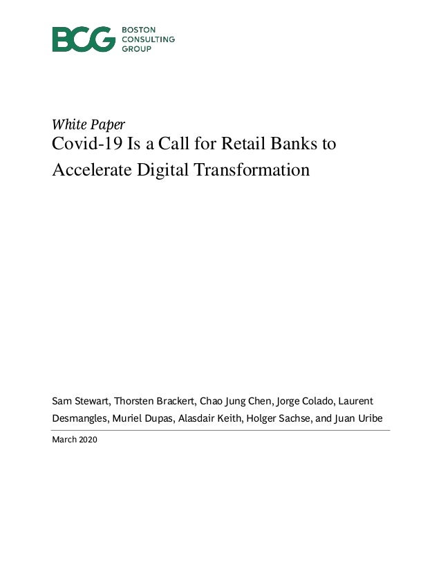White Paper Covid-19 Is a Call for Retail Banks to Accelerate Digital Transformation Sam Stewart, Thorsten Brackert, Chao ...