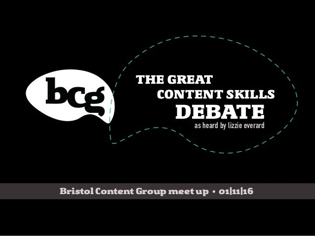 Bristol Content Group meet up • 01|11|16 THE GREAT CONTENT SKILLS DEBATEas heard by lizzie everard