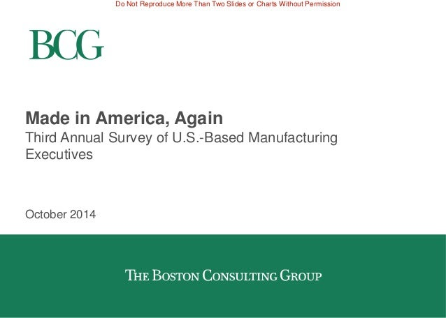 Do Not Reproduce More Than Two Slides or Charts Without Permission  Made in America, Again  Third Annual Survey of U.S.-Ba...
