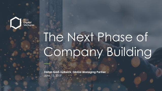 1 I M A G I N E B E Y O N D The Next Phase of Company Building Stefan Groß-Selbeck, Global Managing Partner June 13, 2019