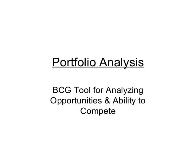 Portfolio Analysis BCG Tool for Analyzing Opportunities & Ability to Compete