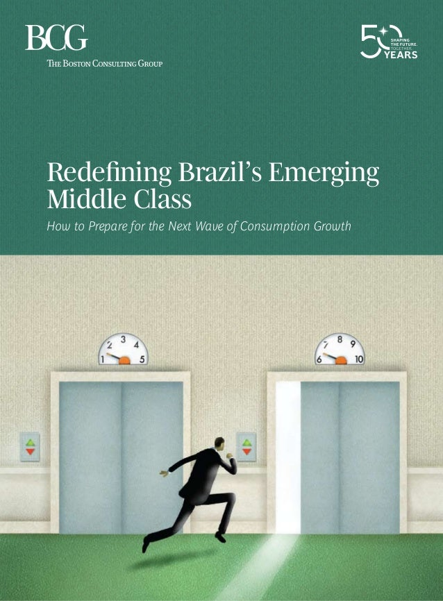 Redefining Brazil's Emerging Middle Class How to Prepare for the Next Wave of Consumption Growth