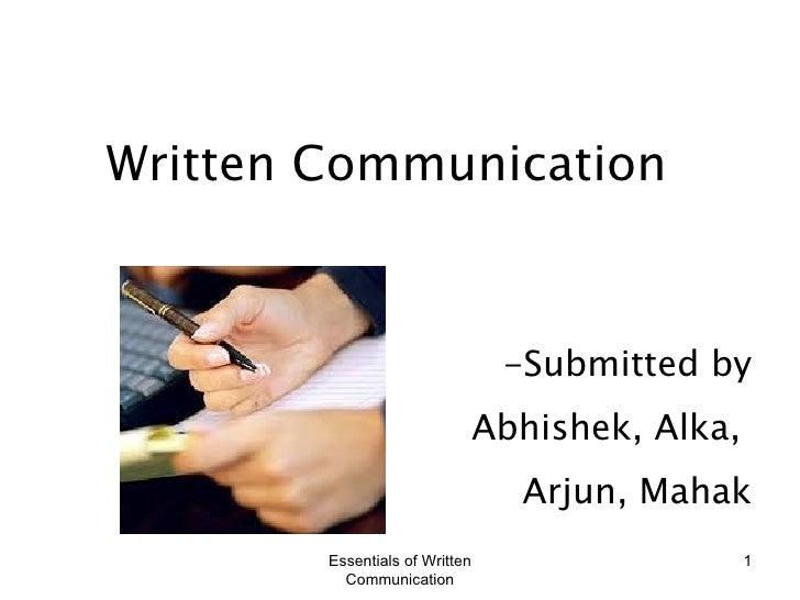 Written Communication -Submitted by Abhishek, Alka,  Arjun, Mahak Essentials of Written Communication