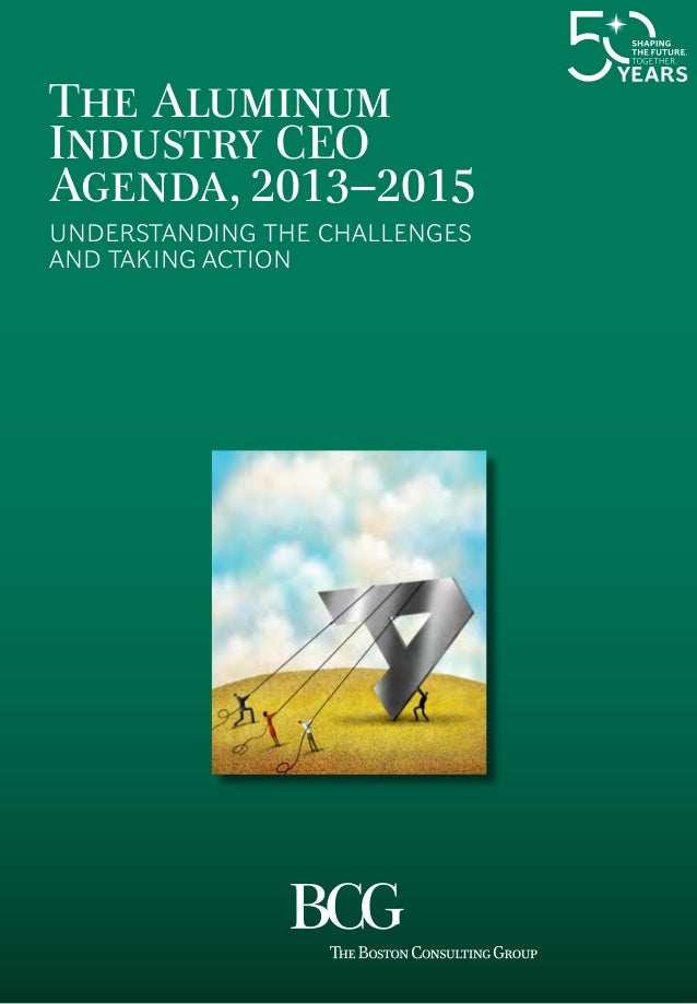 The Aluminum Industry CEO Agenda, 2013–2015 Understanding the Challenges and Taking Action