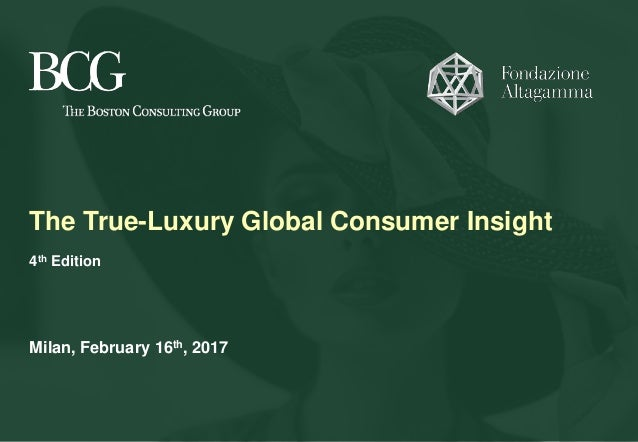 The True-Luxury Global Consumer Insight 4th Edition Milan, February 16th, 2017