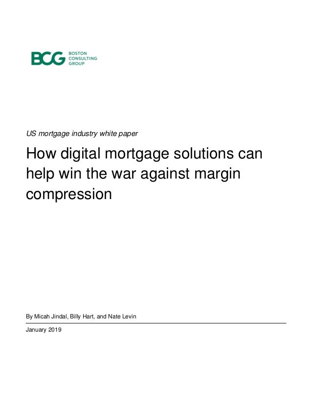 US mortgage industry white paper How digital mortgage solutions can help win the war against margin compression By Micah J...