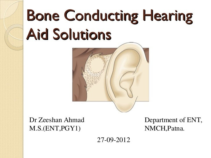 Bone Conducting HearingAid SolutionsDr Zeeshan Ahmad                Department of ENT,M.S.(ENT,PGY1)                  NMCH...