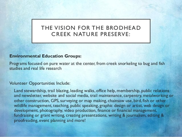 THE VISION FOR THE BRODHEAD CREEK NATURE PRESERVE: Environmental Education Groups: Programs focused on pure water at the c...