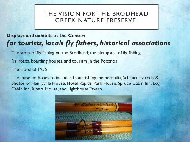 THE VISION FOR THE BRODHEAD CREEK NATURE PRESERVE: Displays and exhibits at the Center: for tourists, locals fly fishers, ...