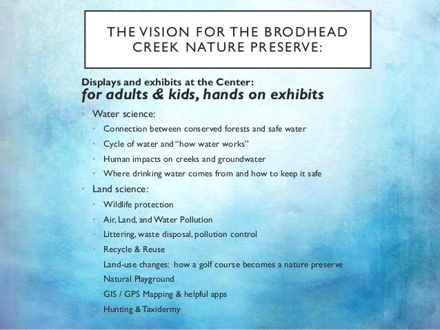 THE VISION FOR THE BRODHEAD CREEK NATURE PRESERVE: Displays and exhibits at the Center: for adults & kids, hands on exhibi...