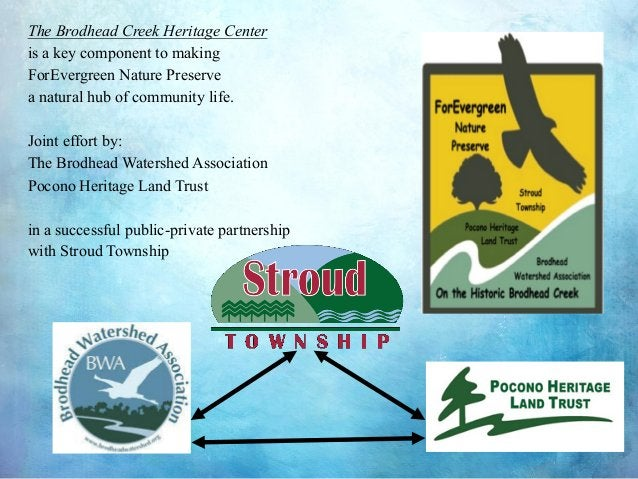 The Brodhead Creek Heritage Center is a key component to making ForEvergreen Nature Preserve a natural hub of community li...
