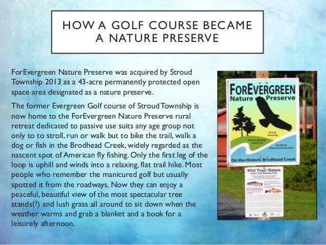 HOW A GOLF COURSE BECAME A NATURE PRESERVE ForEvergreen Nature Preserve was acquired by Stroud Township 2013 as a 43-acre ...