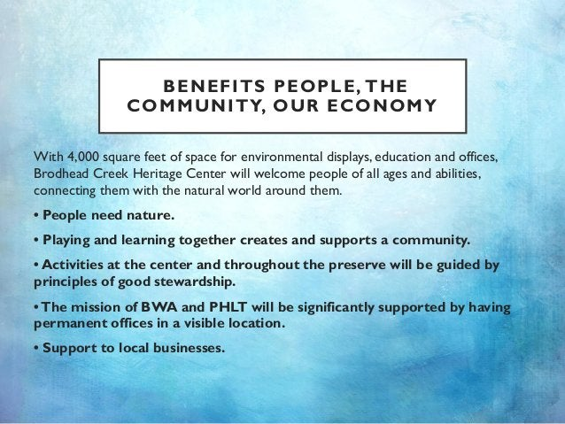 BENEFITS PEOPLE, THE COMMUNITY, OUR ECONOMY With 4,000 square feet of space for environmental displays, education and offi...