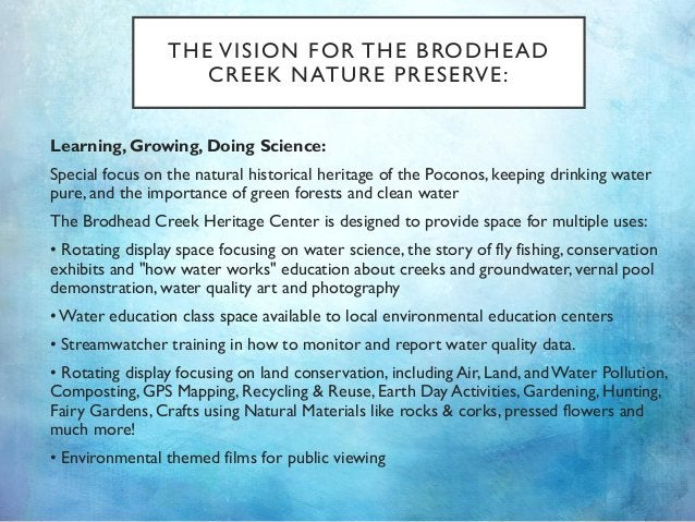 THE VISION FOR THE BRODHEAD CREEK NATURE PRESERVE: Learning, Growing, Doing Science: Special focus on the natural historic...