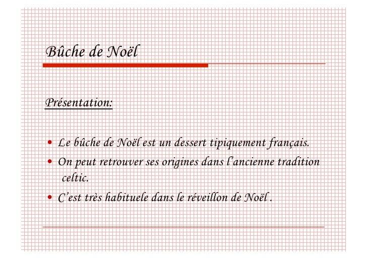 Bûche de Noël  Présentation:  • Le bûche de Noël est un dessert tipiquement français. • On peut retrouver ses origines d...