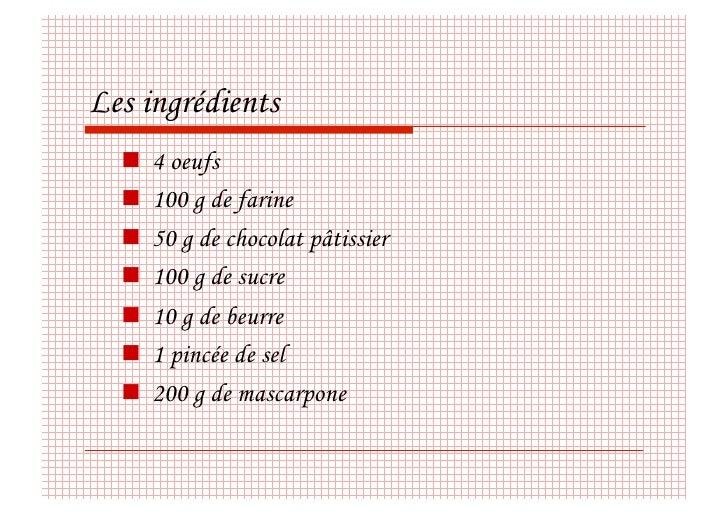 Les ingrédients    4 oeufs    100 g de farine    50 g de chocolat pâtissier    100 g de sucre    10 g de beurre ...