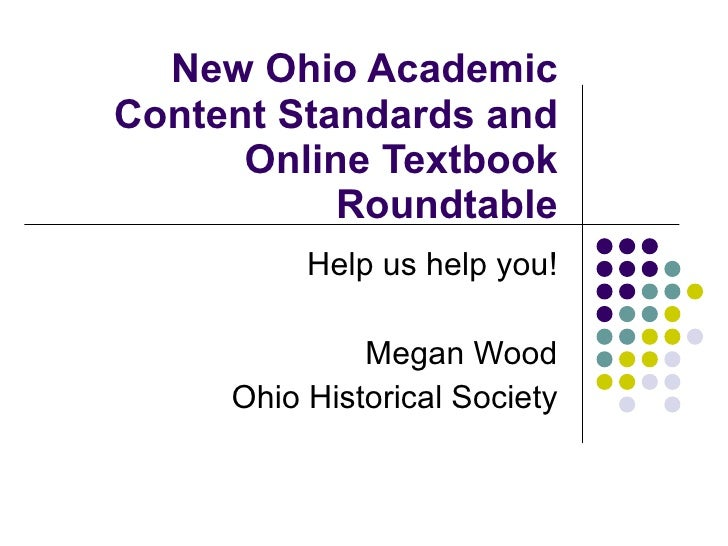 New Ohio Academic Content Standards and Online Textbook Roundtable Help us help you! Megan Wood Ohio Historical Society