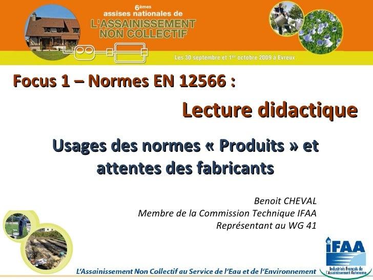 Focus 1 – Normes EN 12566 : Usages des normes «Produits» et attentes des fabricants Lecture didactique Benoit CHEVAL Mem...