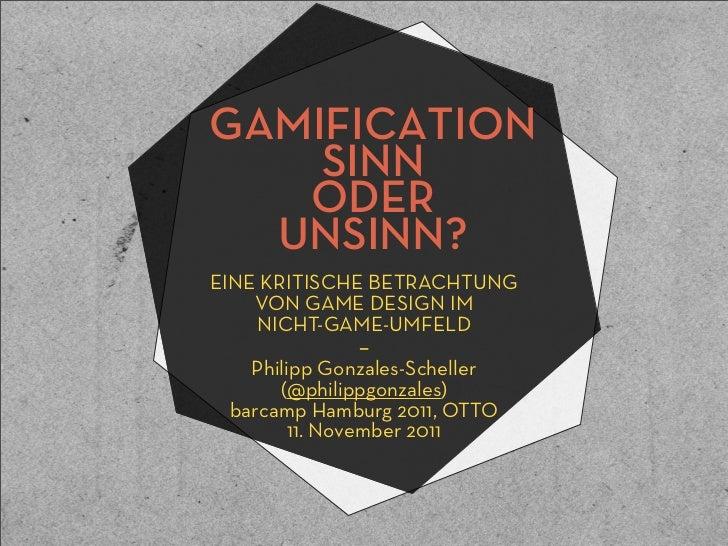 GAMIFICATION    SINN   ODER  UNSINN?EINE KRITISCHE BETRACHTUNG    VON GAME DESIGN IM    NICHT-GAME-UMFELD             –   ...