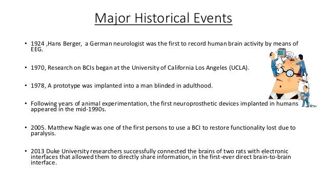 Major Historical Events • 1924 ,Hans Berger, a German neurologist was the first to record human brain activity by means of...
