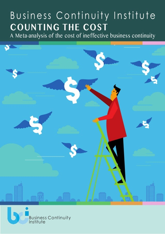Business Continuity Institute COUNTING THE COST A Meta-analysis of the cost of ineffective business continuity Business Co...