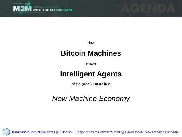 How Bitcoin Machines enable Intelligent Agents of the (near) Future in a New Machine Economy BlockChain-Industries.com (@B...