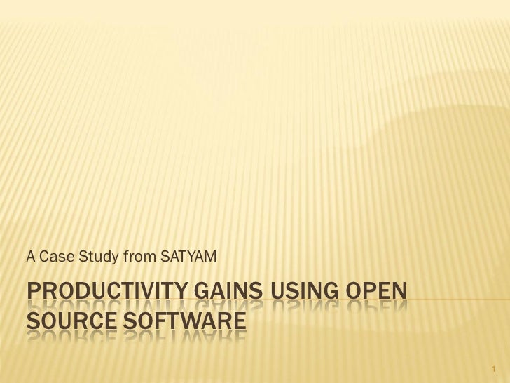 A Case Study from SATYAM  PRODUCTIVITY GAINS USING OPEN SOURCE SOFTWARE                                 1