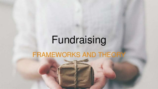 Fundraising FRAMEWORKS AND THEORY