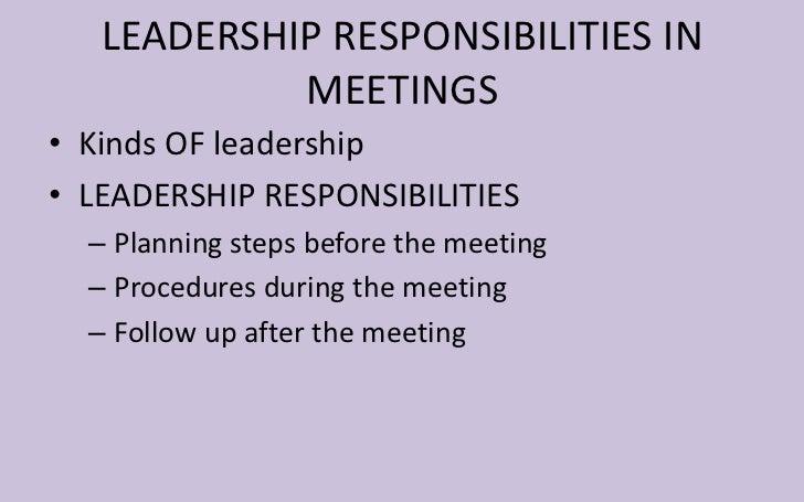 LEADERSHIP RESPONSIBILITIES IN            MEETINGS• Kinds OF leadership• LEADERSHIP RESPONSIBILITIES  – Planning steps bef...