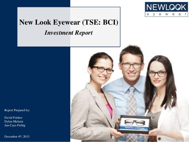 TSE: BCI 12/5/2013 Close: $15.70  New Look Eyewear (TSE: BCI) Investment Report  Report Prepared by: David Fortino Dylan M...