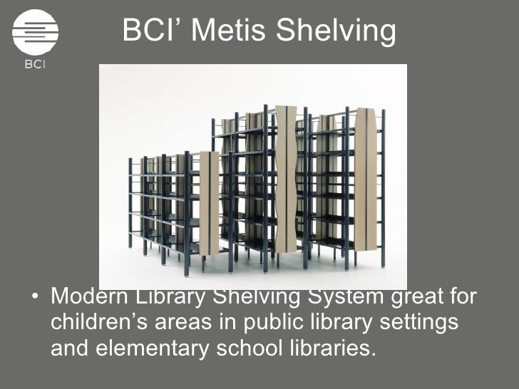 BCI' Metis Shelving <ul><li>Modern Library Shelving System great for children's areas in public library settings and eleme...