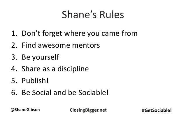 @ShaneGibson #GetSociable! 1. Don't forget where you came from 2. Find awesome mentors 3. Be yourself 4. Share as a discip...