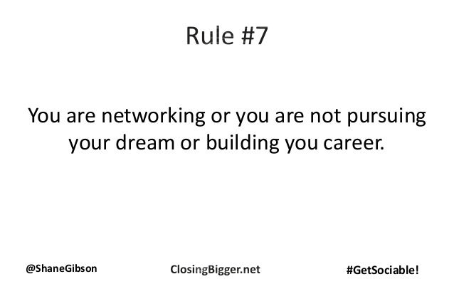 @ShaneGibson #GetSociable! You are networking or you are not pursuing your dream or building you career.