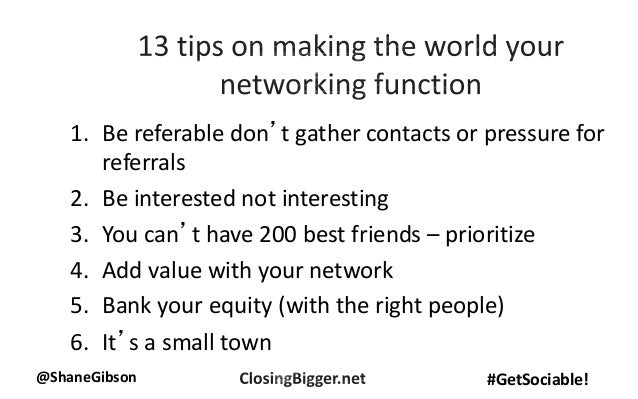 @ShaneGibson #GetSociable! 1. Be referable don't gather contacts or pressure for referrals 2. Be interested not interestin...