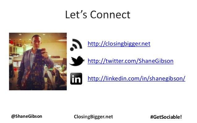 @ShaneGibson #GetSociable! http://closingbigger.net http://twitter.com/ShaneGibson http://linkedin.com/in/shanegibson/