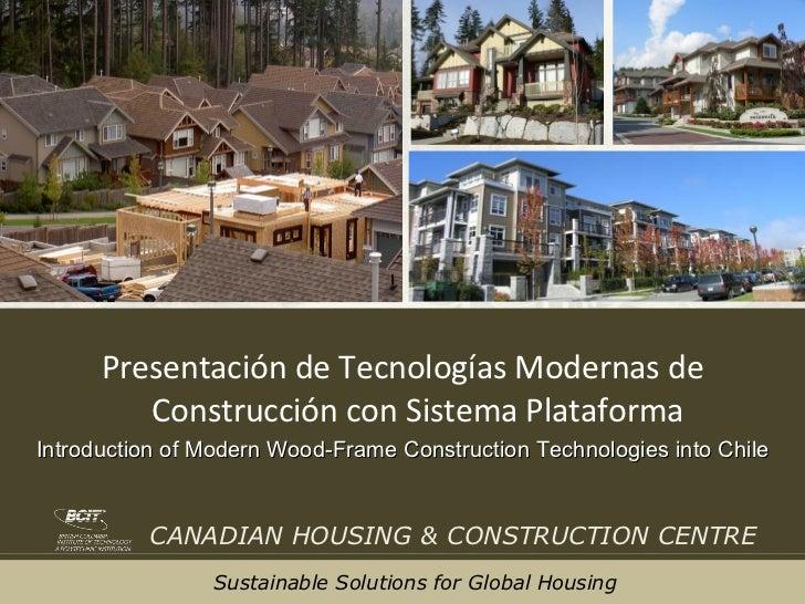 Presentación de Tecnologías Modernas de Construcción con Sistema Plataforma Introduction of Modern Wood-Frame Construction...
