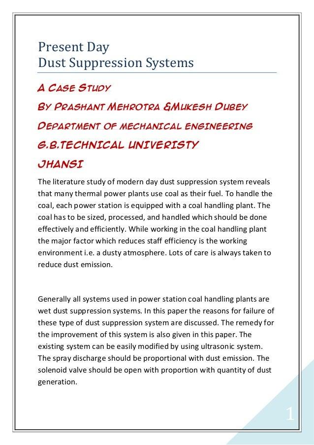 Present DayDust Suppression SystemsA CASE STUDYBY PRASHANT MEHROTRA &MUKESH DUBEYDEPARTMENT OF MECHANICAL ENGINEERINGG.B.T...