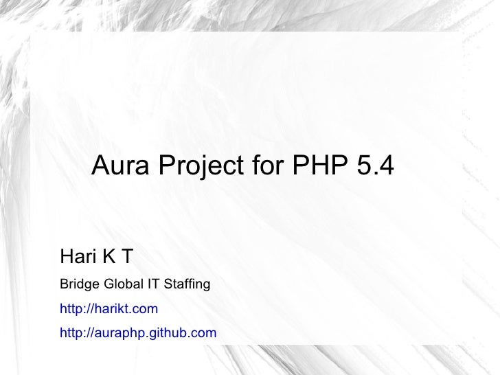 Aura Project for PHP 5.4Hari K TBridge Global IT Staffinghttp://harikt.comhttp://auraphp.github.com