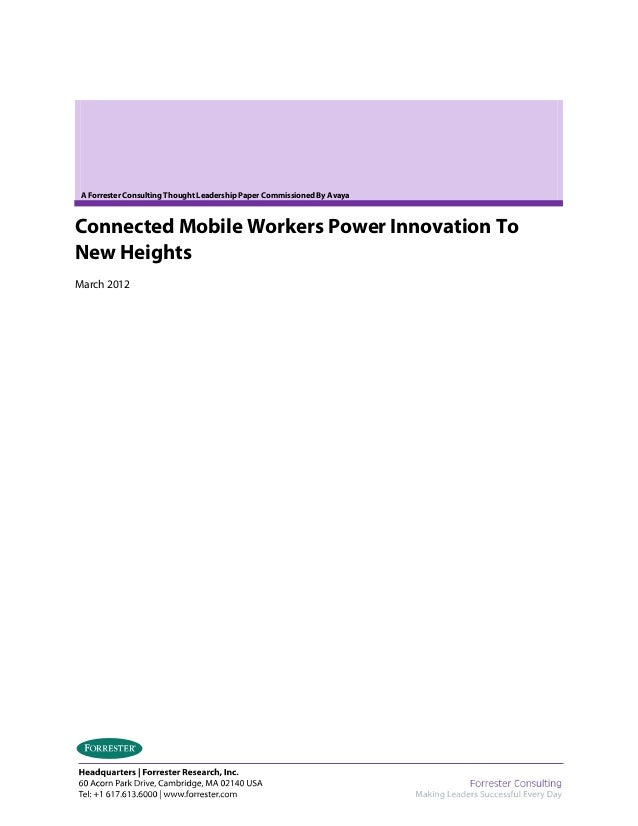 A Forrester Consulting Thought Leadership Paper Commissioned By Avaya Connected Mobile Workers Power Innovation To New Hei...